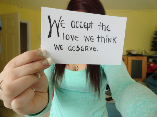 oct4love:  We accept the love we think we deserve.