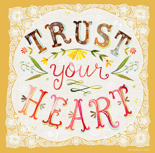 Trust Your Heart! by katiedaisy on Flickr.