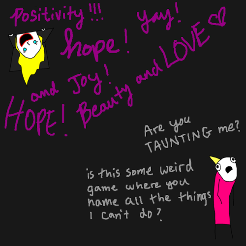As usual, Allie Brosh has managed to explain everything I can never explain about depression in MSpaint pictures, which is why she is one of my heroes. This is how I always feel when people (by and large not my friends, who are by and large also crazy and get it) talk about depression like it's a bad mood and not a bottomless brain chasm.