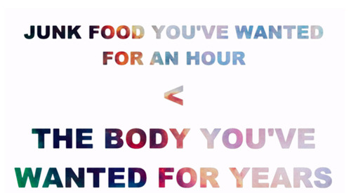 Junk food you've wanted for an hour < the body you've wanted for YEARS..