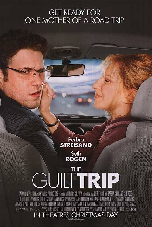 76/2013 Movie List 209. The Guilt Trip (2012) As inventor Andy Brewster is about to embark on the road trip of a lifetime, a quick stop at his mom's house turns into an unexpected cross-country voyage with her along for the ride.   Director:  Anne Fletcher  Writer:  Dan Fogelman  Stars:  Barbra Streisand, Seth Rogen, Julene Renee-Preciado | See full cast and crew