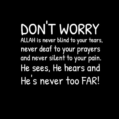 nrsyhdsmn:  cococoda:  He's never too far. He is always with us.  Oh Allah I need you by my side