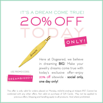 Dreaming of Dogeared jewels? Use promo code DREAMBIG2013 for 20% off sitewide—today only!