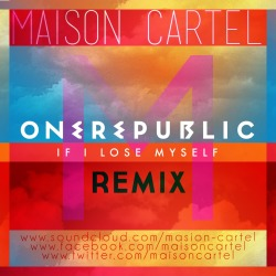 If I Lose Myself (Maison Cartel Remix)  Go get it free!  http://soundcloud.com/maison-cartel/onerepublic-if-i-lose-myself  Support