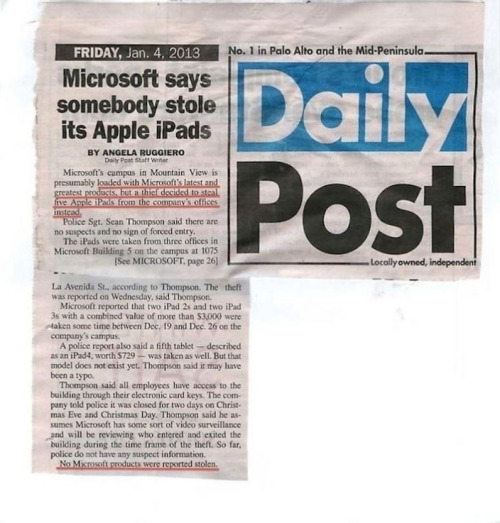 parislemon:  stoweboyd:  Burglars break into Microsoft campus, steal iPads, but 'no Microsoft products were reported stolen' (via 9to5 Mac)  Story of our time.  Classic!