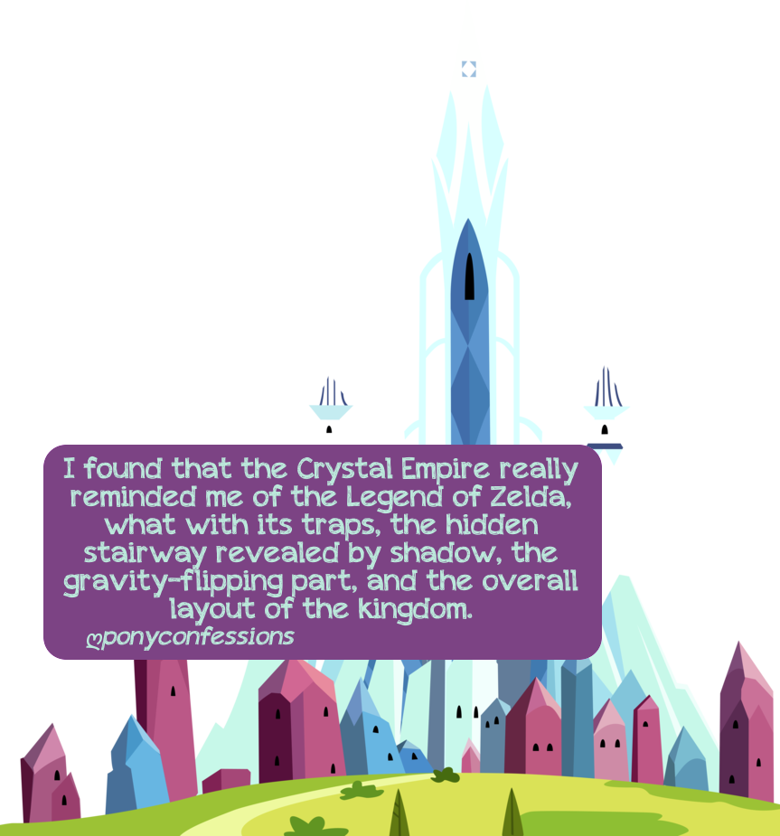 ponyconfessions:  I found that the Crystal Empire really reminded me of the Legend of Zelda, what with its traps, the hidden stairway revealed by shadow, the gravity-flipping part, and the overall layout of the kingdom.