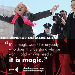 We think you're magic, Edie. http://glaad.org/marriage