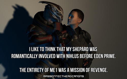 """I like to think that my Shepard was romantically involved with Nihlus before Eden Prime.  The entirety of ME1 was a mission of revenge."" Submitted by anonymous. (image credit)"
