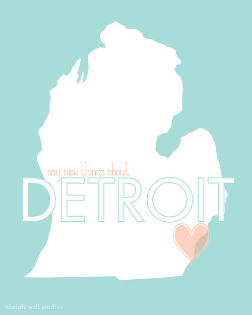 (via Say Nice Things About Detroit // 8x10 Digital by BrightWallVintage)