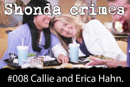shondacrhimes:  Shonda crimes number: 8- Erica and Callie.  Erica Hahn and Callie Torres having some kind of lesbian relationship.  I'm assuming that this isn't against the gay storylines, just that Erica and Callie was a weird match.