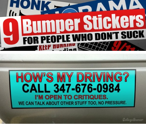 9 Bumper Stickers for People Who Don't Suck [Click for more] Honk if you have opinions!  We have a dedicated customer service representative so don't hesitate to give us a ring.
