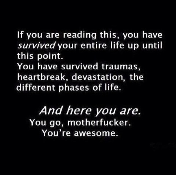 lostinacrowdpickmeout:  ana-da-cute-banana:  You are Awesome on We Heart It - http://weheartit.com/entry/52458942/via/Thats_Bananas  This is so true. Reading this makes me realize the most thrilling event of my life would be surviving everything life has thrown at me, up till this very mome- -dies silently-