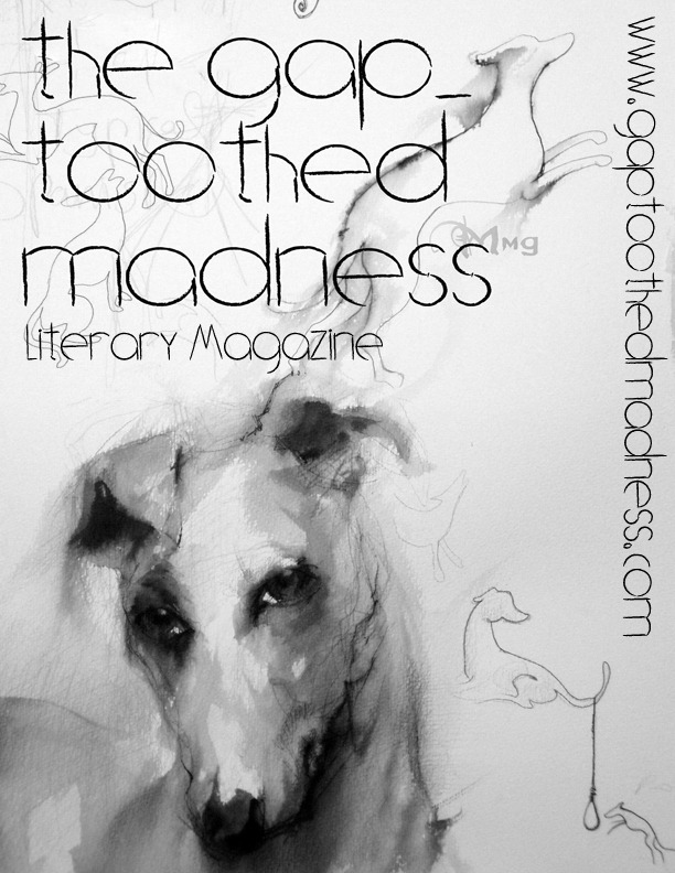 Send them your poetry!  http://www.gaptoothedmadness.com/submit