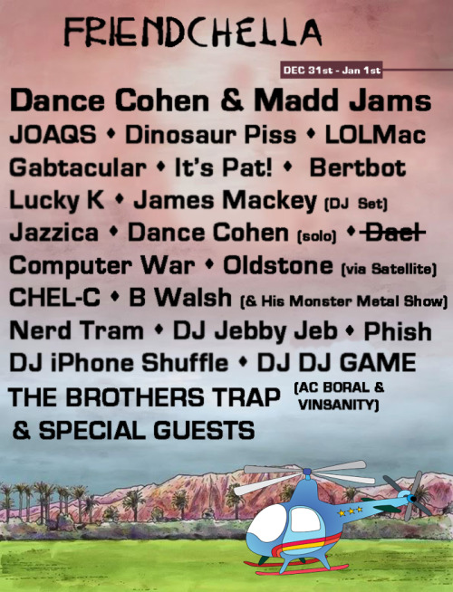Friendchella Mix This is a house party set that Madd and myself played on NYE 2013. (Poster by JOAQS and Nerd Tram.)