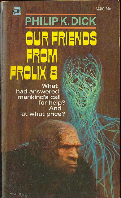 Philip K Dick - Our Friends From Frolix 8 (Ace 64400) on Flickr.John Schoenherr (5 July 1935 - 8 April 2010)Via Flickr: Our Friends From Frolix 8 Dick, Philip K. Ace 64400 1970 Cover by John Schoenherr