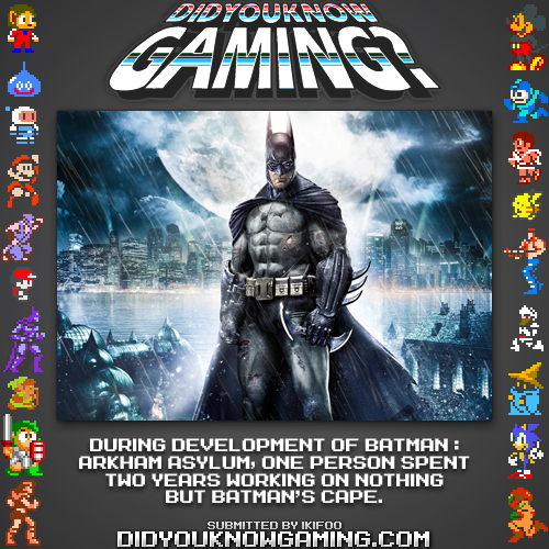 didyouknowgaming:  Batman: Arkham Asylum.  http://www.eurogamer.net/articles/eidos-expects-batman-to-score-in-the-90s