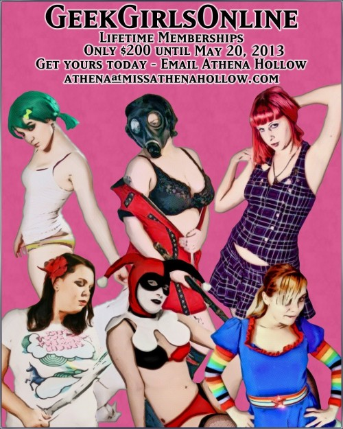 geekgirlsonline:  It's that time of year again!  Get your GeekGirlsOnline Lifetime membership until May 20 for only $200. For details, email athena@missathenahollow.com. If a GGO model referred you, be sure to include that in your message!
