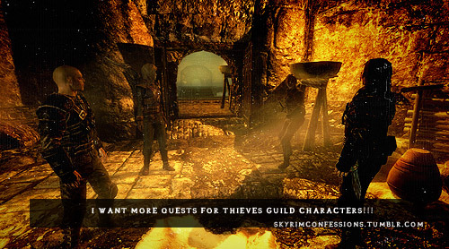 "skyrimconfessions:  ""I want more quests for Thieves Guild characters!!!"" http://skyrimconfessions.tumblr.com"