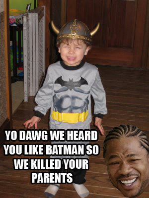 Yo dawg, we heard you like Batman..