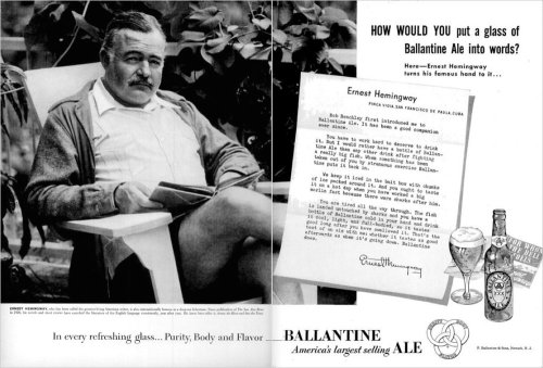 dwr:   But I would rather have a bottle of Ballantine Ale than any other drink after fighting a really big fish.  Ernest Hemingway advertisement for Ballantine Ale, 1951 (via How Writers Build the Brand)  After fighting a really big fish.