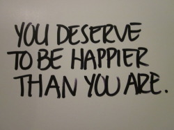 You deserve. | via Tumblr on We Heart It. http://weheartit.com/entry/61925607/via/TakeSmile