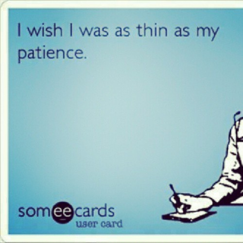 …oh wait, I already am. Hahahaha #patience #angermangement