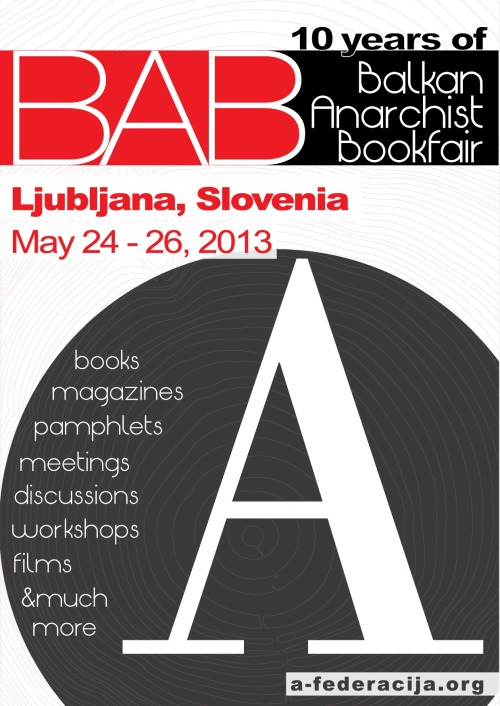 forever-positively-obsessed:  dirtysquatter:  Balkan Anarchist BookfairMay 24-26th 2013Ljubijana, Slovenia Sadly cannot make it to this, but anybody on the mainland should try their best to go!    //