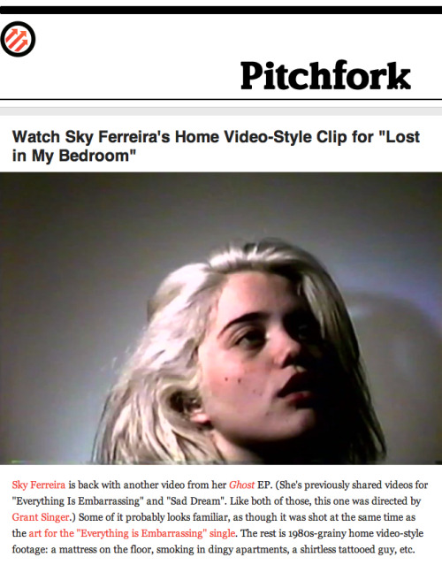 Pitchfork http://pitchfork.com/news/49005-watch-sky-ferreiras-home-video-style-clip-for-lost-in-my-bedroom/