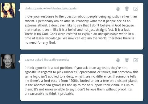 ihateallyourgods:  Some great messages about my post on agnosticism. Thank you to okdontpanic and Pazma.