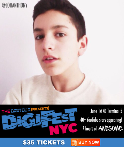 BREAKING NEWS: LohAnthony will be appearing at #DigiFestNYC!!   —————- Tickets & Info here: http://digifestnyc.com —————-   Performers Include: Pentatonix • Allstar Weekend • Tyler Ward • Kina Grannis • The Gregory Bros. (AutoTuneTheNews) • Sam Pepper • Caspar Lee • Clara C. • Andrea Russett • Improv Everywhere • TheComputerNerd01 • Steve Kardynal • Keenan Cahill • Savannah Outen • Woody's Gamer Tag • Joey Graceffa • Playback • EleventhGorgeous • Ahmir • Nick Pitera • FoodForLouis • Poppy • The Scary Snowman • Dormtainment • Rusty Clanton • Jackson Harris • Nick Tangorra • Chris McGinnis • Ryan Abe • JennXPenn • Thats0Jack • Hunter March • Sam Pottorff • Kian Lawley • JonahTheGreat • LohAnthony • Elijah Daniel • and many more!   What is DigiFest? It's the first ever YouTube music festival! There will be musical performances, comedy sketches, meet&greets, suprise acoustic sets, beauty and gaming booths, and more! Over 7 hours of awesome, and 4 floors of fun!   Want more info? Follow us at http://twitter.com/thedigitour & Subscribe on youtube at http://youtube.com/thedigitour