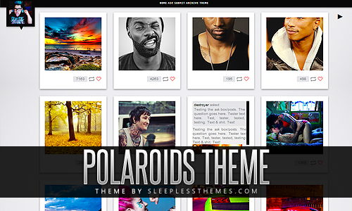 "Polaroids: Preview | InstallFour column of 160px ""polaroid"" posts. This theme you can like posts reblog them right from the post itself. The navigation is fixed above the entire page & this theme also features a drop down description area when you click on your portrait. You also have the option to turn on or off infinite scroll, hide/show photo captions & other things. Enjoy.Note: The color scheme in the screen shot can be changed to whatever you want. You don't have to use these colors.  For more themes click here.   Reblogging cuz I might use this on one of my blogs later. Also, Mikhael's themes are the shit. You guys should check them out."