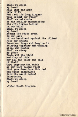 tylerknott:  Typewriter Series #395 by Tyler Knott Gregson  Shall we sleep my love?