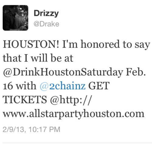 wordonrd:  Drake WILL be in Houston for All-Star weekend. On Saturday Feb. 16th he will be at Drink Houston with 2 Chainz & Future. Purchase tickets at: http://www.allstarpartyhouston.com