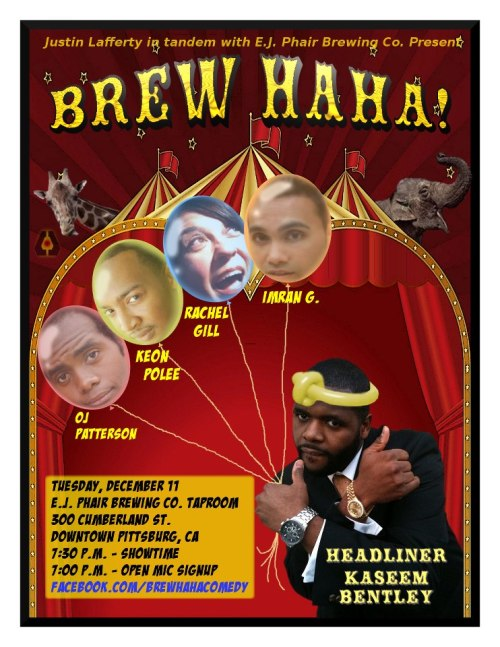 Tonight: Brew Haha (Free Comedy) @ E.J. Phair's Brewery. 300 Cumberland St. Pittsburg, CA. 7pm. Featuring Kaseem Bentley, Rachel Gill, Imran G, Keon Polee and OJ Patterson. Hosted by Justin Lafferty.