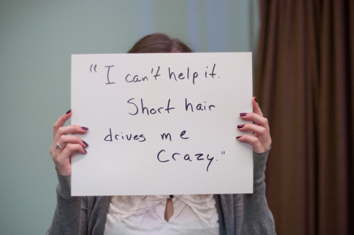 "projectunbreakable:    The poster reads: ""I can't help it. Short hair drives me crazy.""— Photographed in London, ON on October 16th. — Click here to learn more about Project Unbreakable. (trigger warning) Facebook, Twitter, submissions, FAQ, donate to Project Unbreakable, join our mailing list    As a guy who finds women with short hair attractive, this actually makes me ill. Just because you find something attractive does not give you the right to do something like that, and does not mean you ""Can't help it.""!!!! Come on, it's simple! no means no. I can't comprehend how anyone can be a rapist, you literally have to stop being a human being for it to even seem ok."