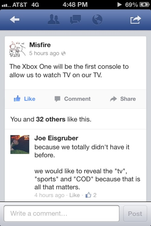 sirmacguffin:  Misfire pretty much sums up the XBOX One If you have a Facebook, check this guy out. If you don't have a Facebook Make one And like his page He's awesome