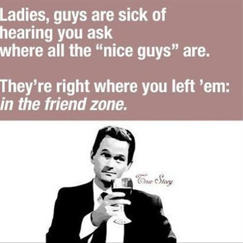 "The ""friend zone"" apparently is like a one way dead-end street… Once you're in, you can never get out. #friendzone #picoftheday #photooftheday #truestory #barneystinson #truestorymeme #funny"