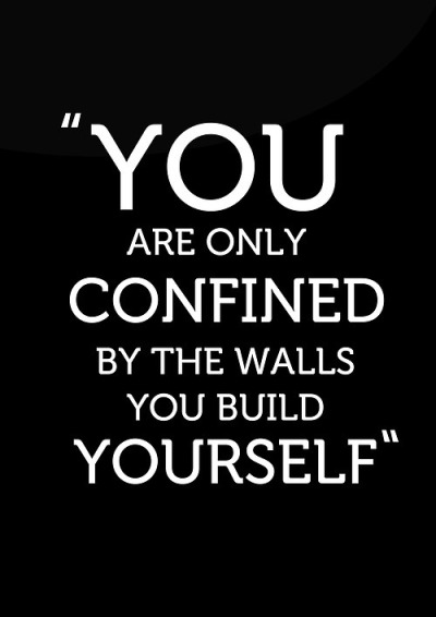 """You are only confined by the walls you build yourself""I try to remember this…"