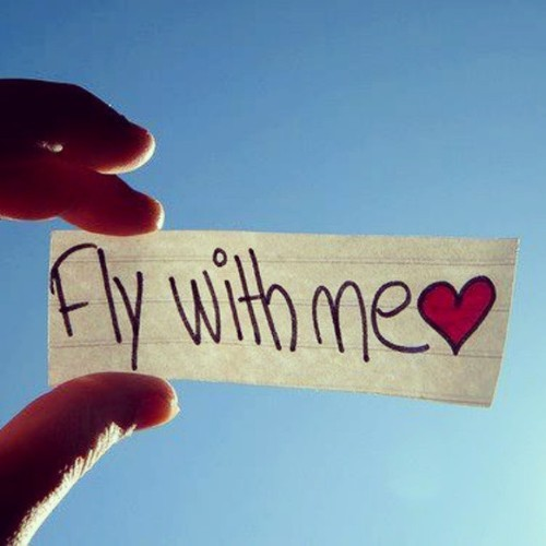Let's go… Fly with me…