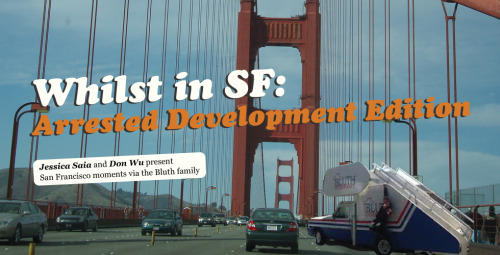 this is really important: Whilst in SF: Arrested Development Edition - The Bold Italic - San Francisco