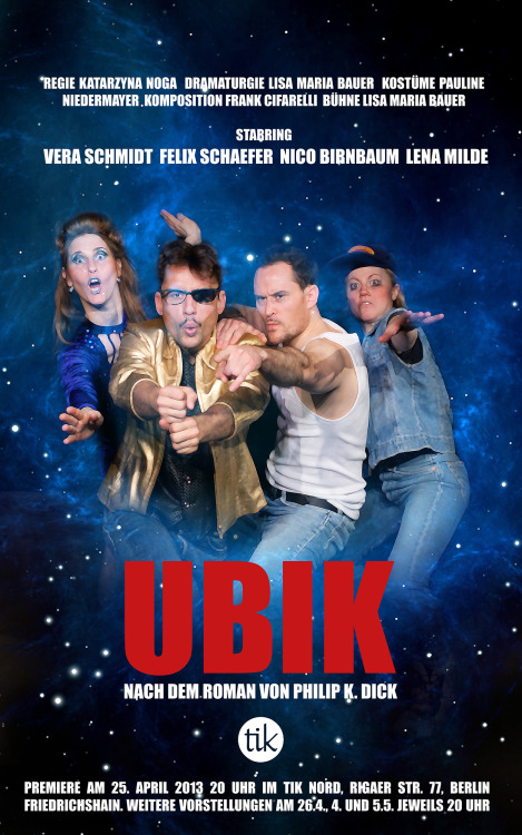 goodframes:  Here's the flyer for the theater adaption of UBIK I wrote the music for. I'll post the music on the relevant channels soon.If you're in the Berlin area, I highly recommend coming to see UBIK. My dear friends Kasia and Lisa really outdid themselves with this one. And all on no budget. Höchst empfehlenswert!  well, that's kind of cool :D