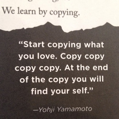 jaymug:  We learn by copying - Yohji Yamamoto