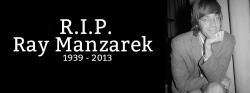 desolation23:  R.I.P. Ray Manzarek. Say hi to Jim for me, alright?
