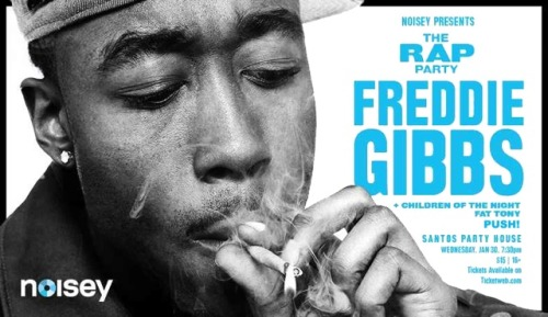 FREDDIE GIBBS + Children of the Night / Fat Tony / PUSH! When: Jan 30, 2013 upstairs Doors @ 7:30 PM Where: 96 Lafayette St | New York, NY 10013 (directions) $15   or click here -> Ticket Link <- Call Our 24 Hour Hotline 212.714.4646