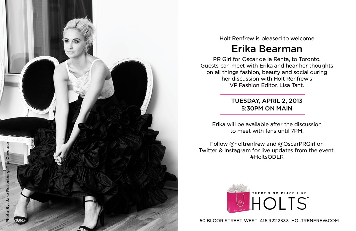 Wanna meet me? I will be at Holt Renfrew tomorrow, April 2nd.Visit the store at 5:30PM and listen in as I talk fashion, beauty and the man in my life… Oscar.