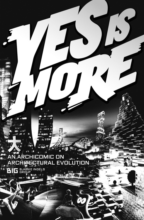 "arkitekcher:  Yes Is More - An Archicomic on Architectural Evolution Author / Bjarke Ingels Group | BIG  ""At BIG we are devoted to investing in the overlap between radical and reality. In all our actions we try to move the focus from the little details to the BIG picture.""    Oh YES! :)"