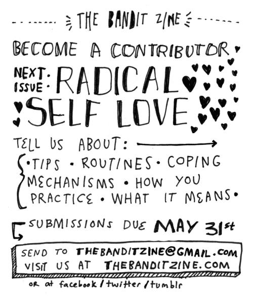 Become a part of The Bandit! Contribute to our next issue about SELF LOVE. Submit art, writing, poetry, whatever. Due to thebanditzine@gmail.com by May 31. Happy creating!