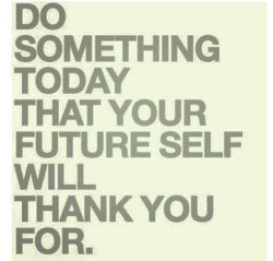 startupfashion:  Do something today that your future self will thank you for…