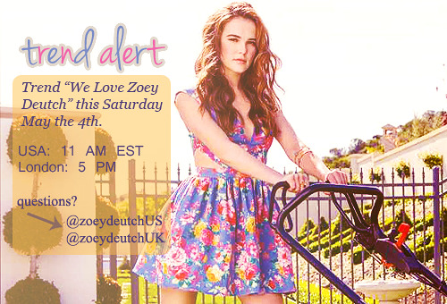 "Help @ZoeyDeutchUS & I (@zoeydeutchuk) trend ""We Love Zoey Deutch"" this Saturday on Twitter! If you have ANY questions at all please contact us on Twitter OR leave me a question in my ask box here!"