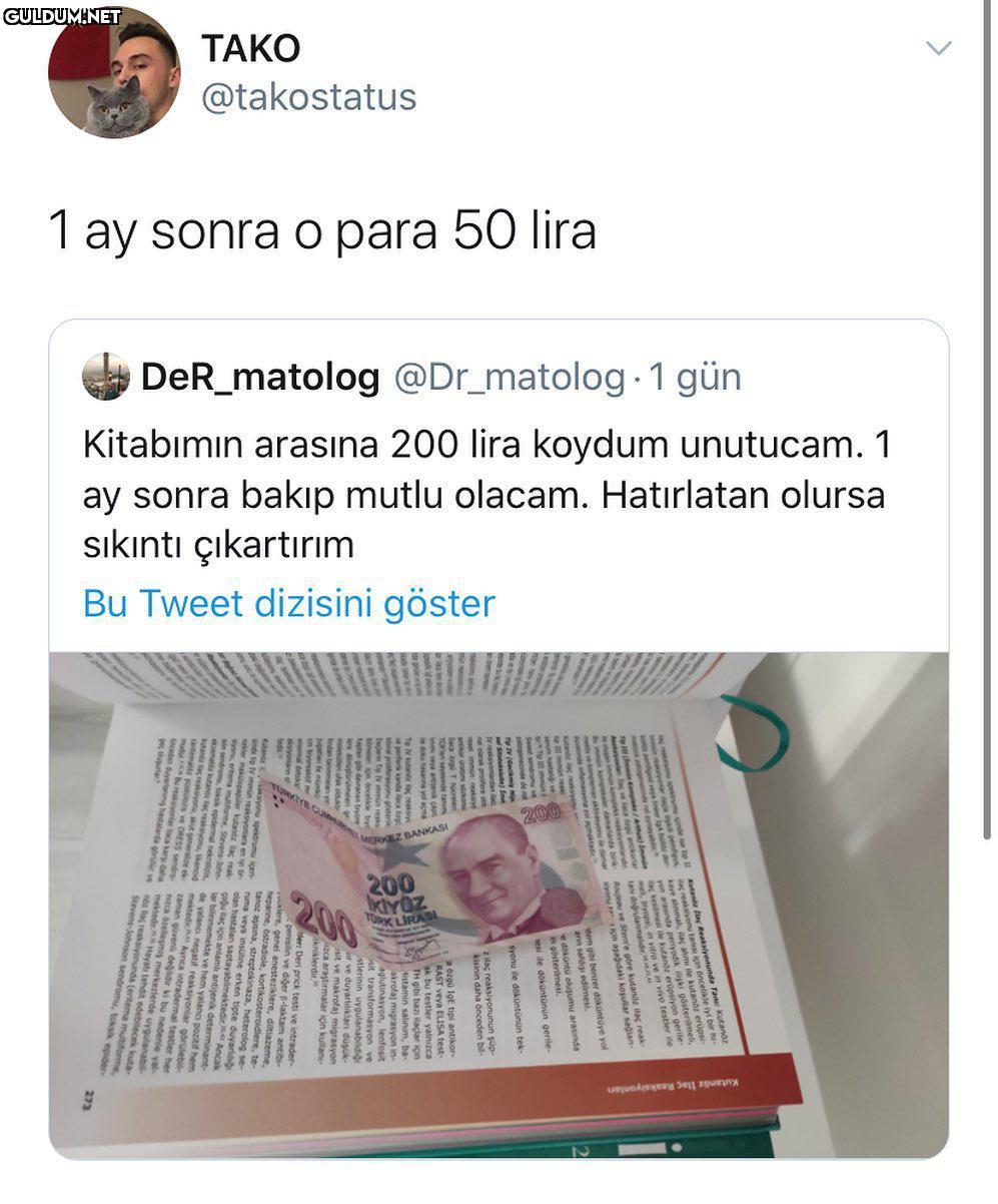 TAKO @takostatus 1 ay sonra o para 50 lira DeR_matolog @Dr_matolog 1 gün Kitabımın arasına 200 lira koydum unutucam. 1 ay sonra...